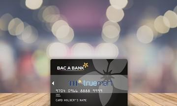 Hưởng trọn tiện ích tối ưu từ thẻ đồng thương hiệu BAC A BANK - TH true mart